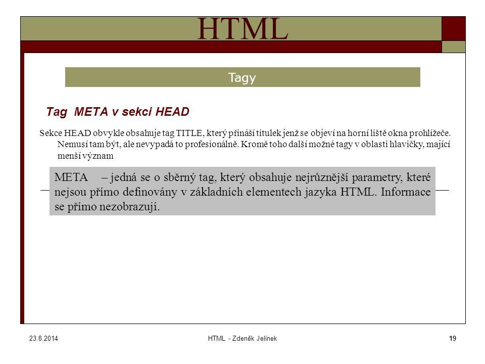 23.8.2014HTML - Zdeněk Jelínek19 HTML Tag META v sekci HEAD Tagy Sekce HEAD obvykle obsahuje tag TITLE, který přináší titulek jenž se objeví na horní liště okna prohlížeče.