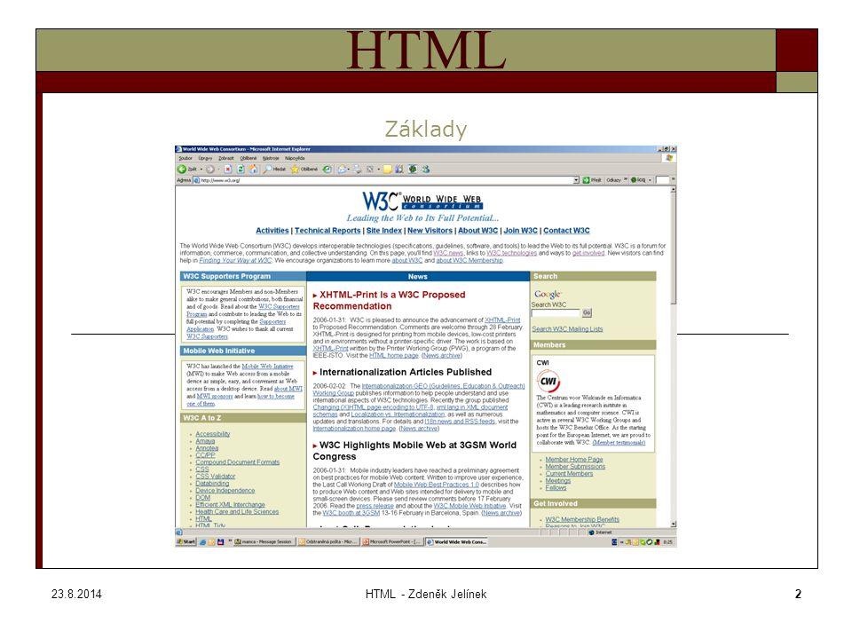 23.8.2014HTML - Zdeněk Jelínek23 HTML Tag BODY – zadávání barev Tagy hodnoty barev lze zadávat dvěnma způsoby – jednak z palety pojmenovaných barev a jednak je možno použít hexadecimální označení, kterým lze popsat každou z 16,7 mil.