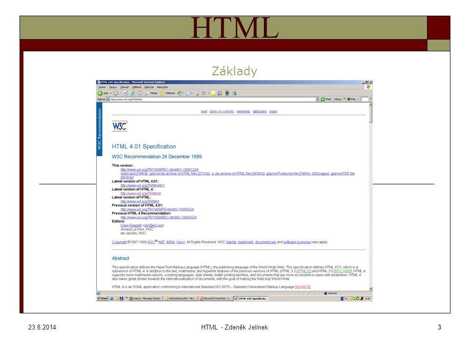 23.8.2014HTML - Zdeněk Jelínek24 HTML Tag BODY – zadávání barev Tagy hodnoty barev lze zadávat dvěnma způsoby – jednak z palety pojmenovaných barev a jednak je možno použít hexadecimální označení, kterým lze popsat každou z 16,7 mil.