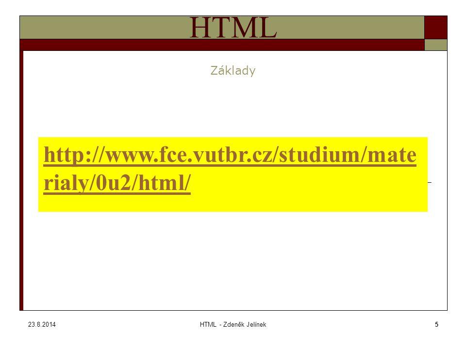 23.8.2014HTML - Zdeněk Jelínek5 HTML Základy http://www.fce.vutbr.cz/studium/mate rialy/0u2/html/