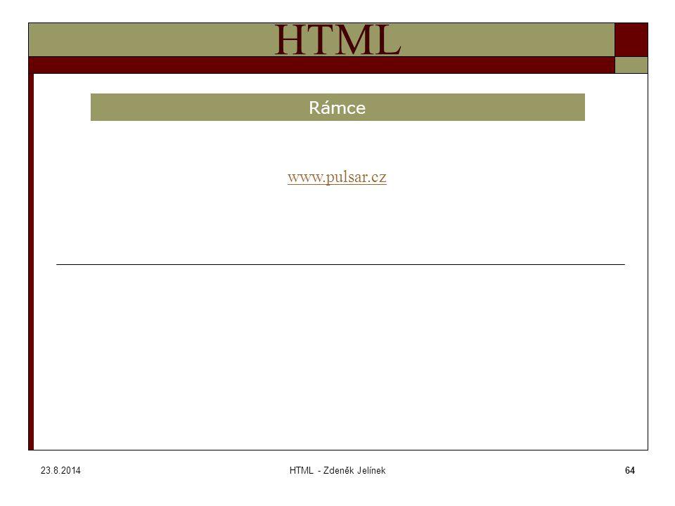 23.8.2014HTML - Zdeněk Jelínek64 HTML Rámce www.pulsar.cz