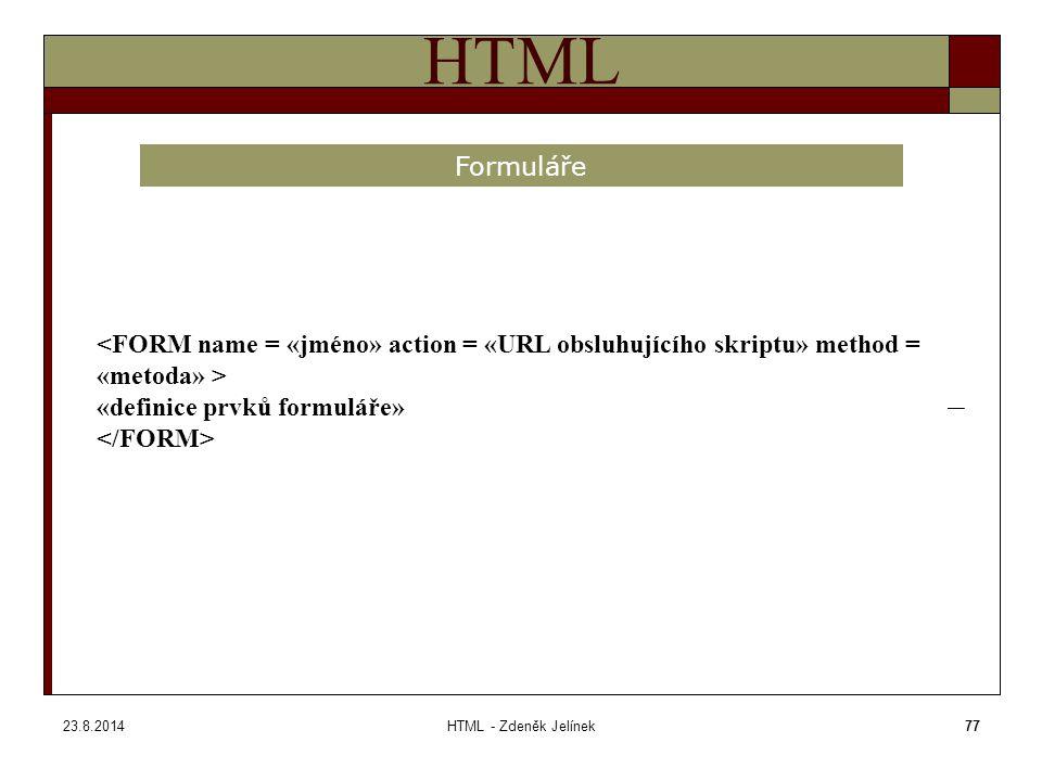 23.8.2014HTML - Zdeněk Jelínek77 HTML Formuláře «definice prvků formuláře»
