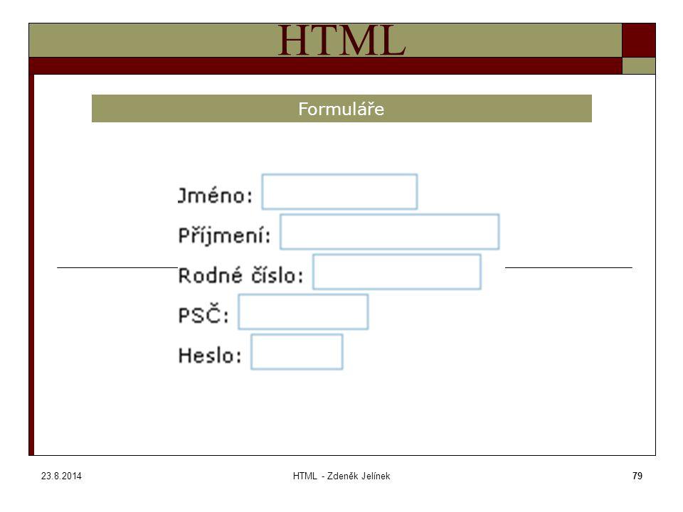 23.8.2014HTML - Zdeněk Jelínek79 HTML Formuláře