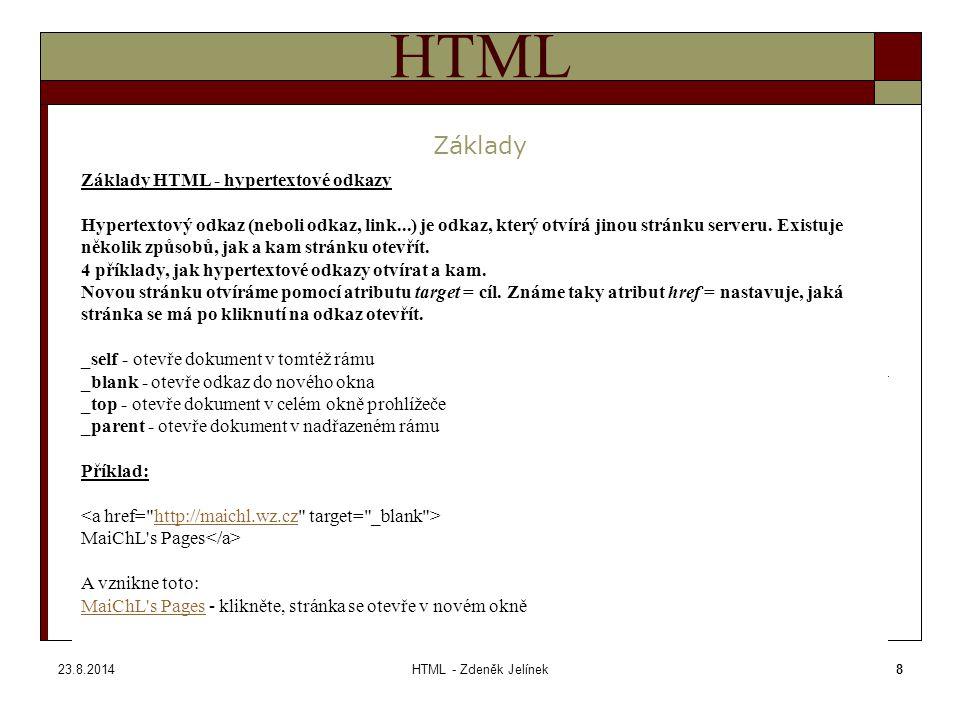 23.8.2014HTML - Zdeněk Jelínek8 HTML Základy Základy HTML - hypertextové odkazy Hypertextový odkaz (neboli odkaz, link...) je odkaz, který otvírá jinou stránku serveru.