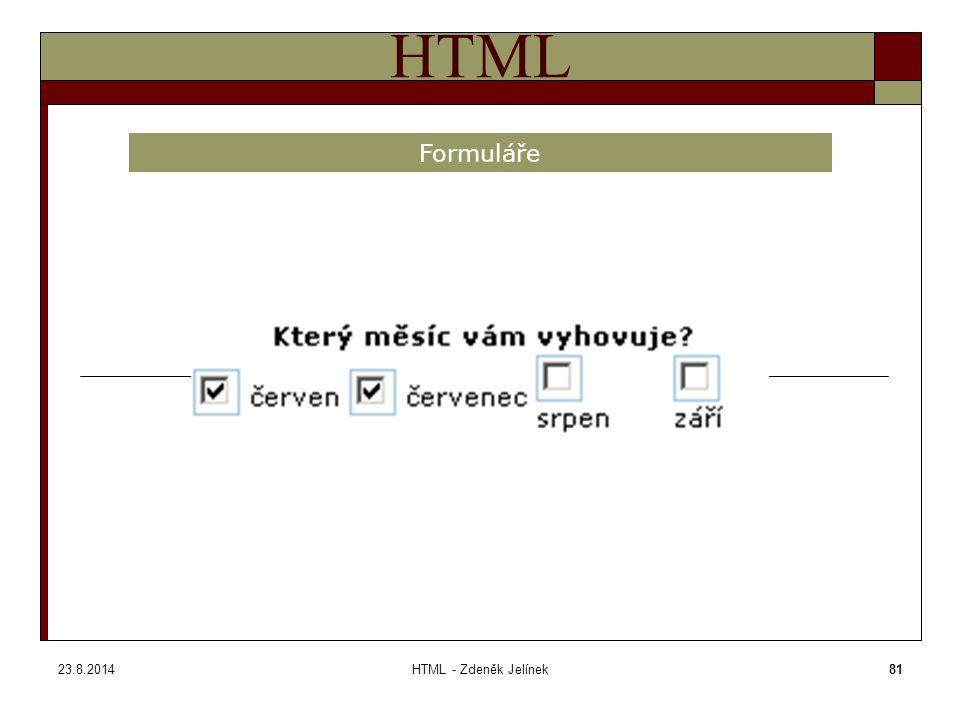 23.8.2014HTML - Zdeněk Jelínek81 HTML Formuláře