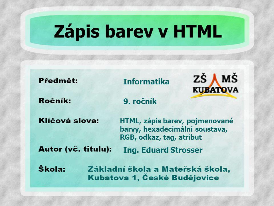Informatika HTML, zápis barev, pojmenované barvy, hexadecimální soustava, RGB, odkaz, tag, atribut 9. ročník Ing. Eduard Strosser Zápis barev v HTML