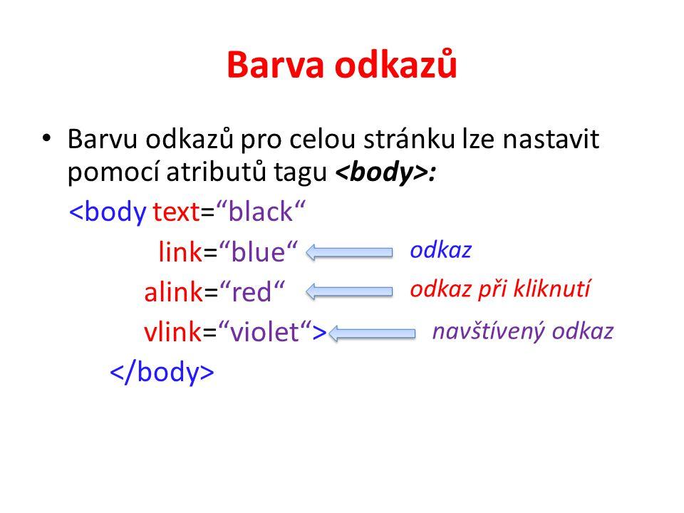 """Barva odkazů Barvu odkazů pro celou stránku lze nastavit pomocí atributů tagu : <body text=""""black"""" link=""""blue"""" alink=""""red"""" vlink=""""violet""""> odkaz odkaz"""