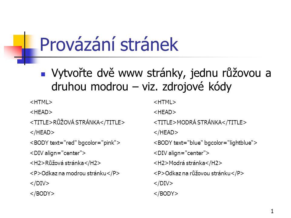 1 Provázání stránek Vytvořte dvě www stránky, jednu růžovou a druhou modrou – viz.