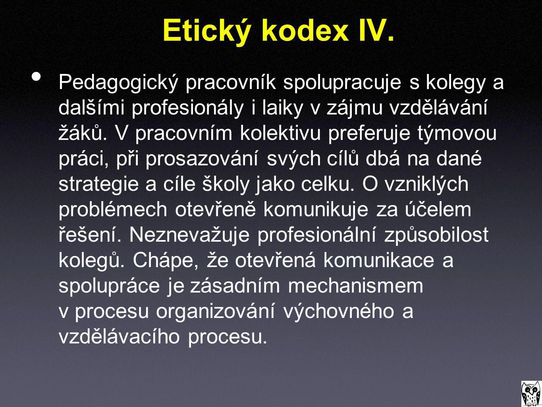 Etický kodex IV. Pedagogický pracovník spolupracuje s kolegy a dalšími profesionály i laiky v zájmu vzdělávání žáků. V pracovním kolektivu preferuje t