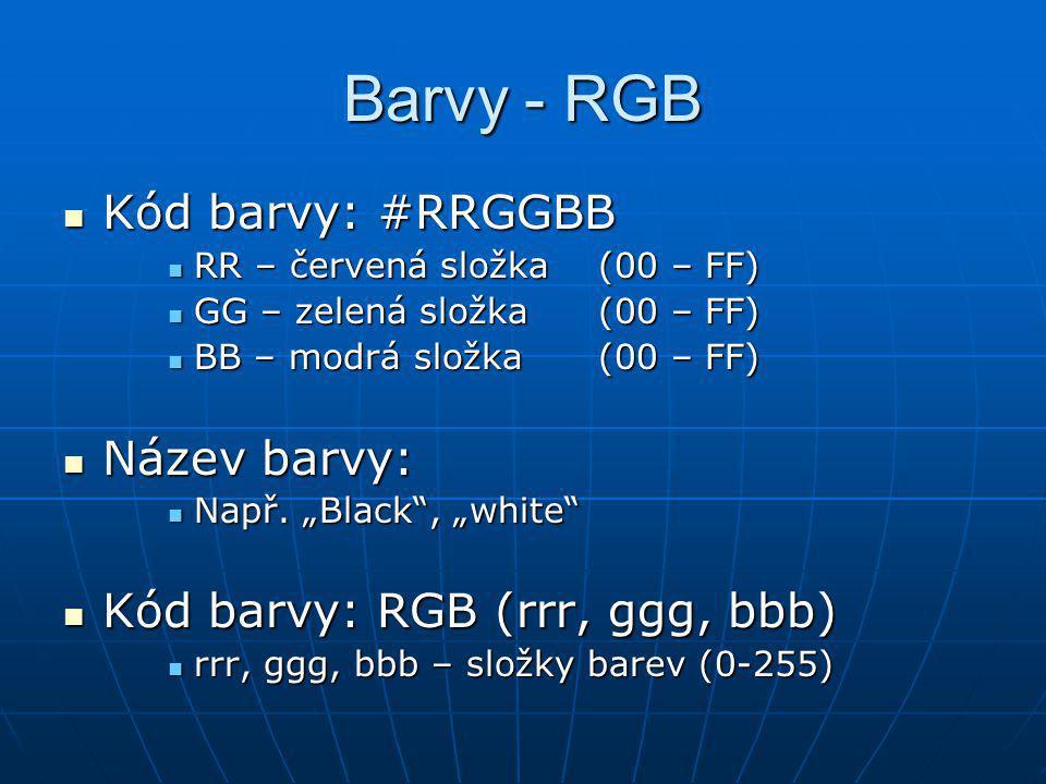 Barvy - RGB Kód barvy: #RRGGBB Kód barvy: #RRGGBB RR – červená složka (00 – FF) RR – červená složka (00 – FF) GG – zelená složka (00 – FF) GG – zelená složka (00 – FF) BB – modrá složka (00 – FF) BB – modrá složka (00 – FF) Název barvy: Název barvy: Např.