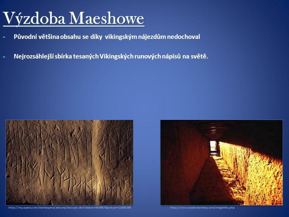 Výzdoba Maeshowe -Původní většina obsahu se díky vikingským nájezdům nedochoval -Nejrozsáhlejší sbírka tesaných Vikingských runových nápisů na světě.