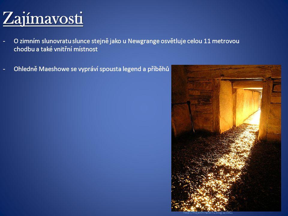 Zajímavosti -O zimním slunovratu slunce stejně jako u Newgrange osvětluje celou 11 metrovou chodbu a také vnitřní místnost -Ohledně Maeshowe se vypráví spousta legend a příběhů http://moje-kniha-stinu.blog.cz/0911
