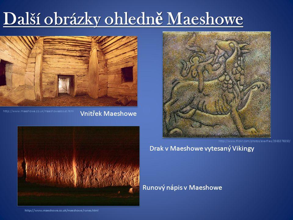 Další obrázky ohledn ě Maeshowe Vnitřek Maeshowe Drak v Maeshowe vytesaný Vikingy Runový nápis v Maeshowe http://www.maeshowe.co.uk/maeshowe/runes.html http://www.maeshowe.co.uk/maeshoweabout.html http://www.flickr.com/photos/alexfiles/3565376550/