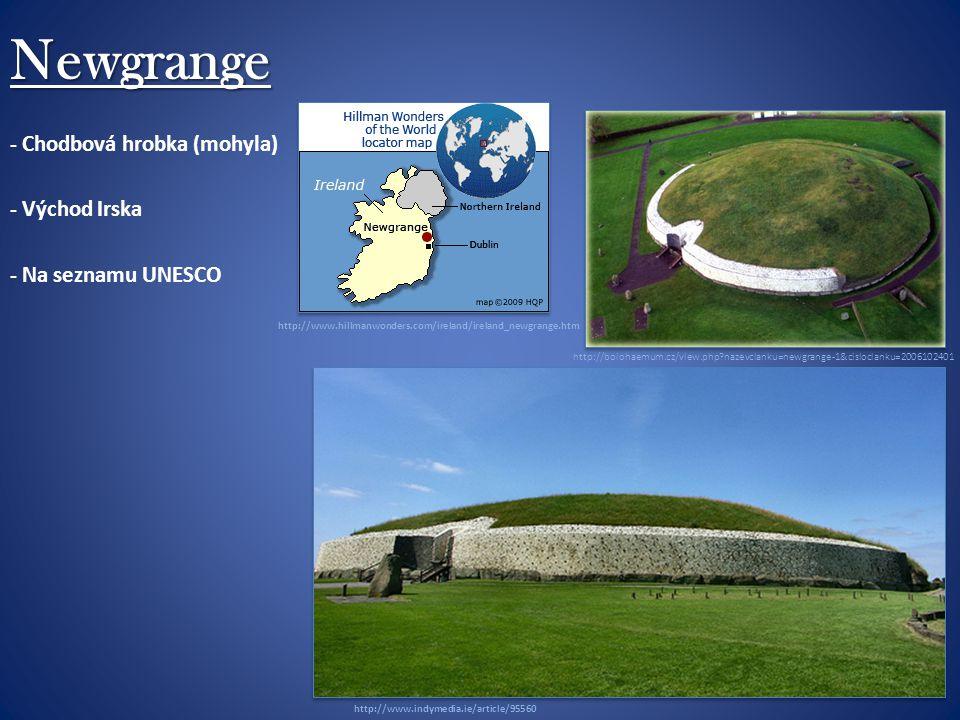 Newgrange - Chodbová hrobka (mohyla) - Východ Irska - Na seznamu UNESCO http://www.indymedia.ie/article/95560 http://www.hillmanwonders.com/ireland/ireland_newgrange.htm http://boiohaemum.cz/view.php nazevclanku=newgrange-1&cisloclanku=2006102401