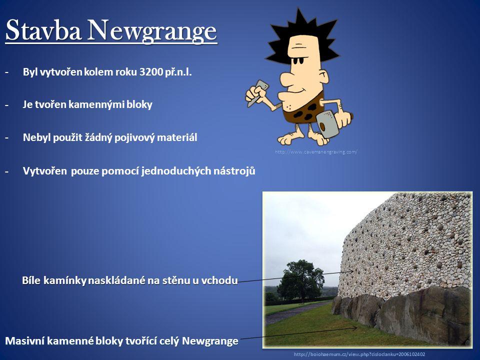 Stavba Newgrange -Byl vytvořen kolem roku 3200 př.n.l.