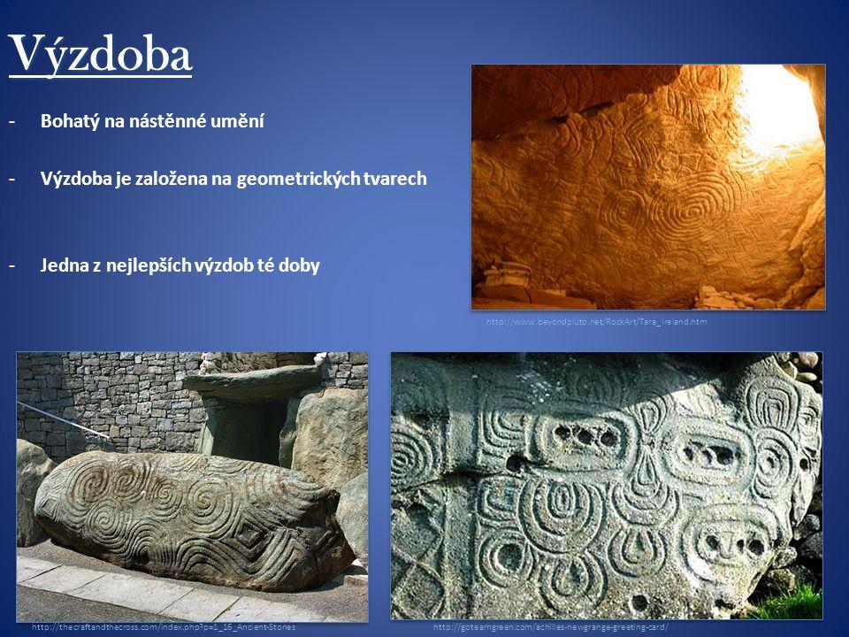 Výzdoba http://thecraftandthecross.com/index.php p=1_16_Ancient-Stones http://www.beyondpluto.net/RockArt/Tara_Ireland.htm http://goteamgreen.com/achilles-newgrange-greeting-card/ -Bohatý na nástěnné umění -Výzdoba je založena na geometrických tvarech -Jedna z nejlepších výzdob té doby