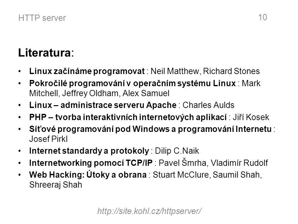 HTTP server Literatura: Linux začínáme programovat : Neil Matthew, Richard Stones Pokročilé programování v operačním systému Linux : Mark Mitchell, Je