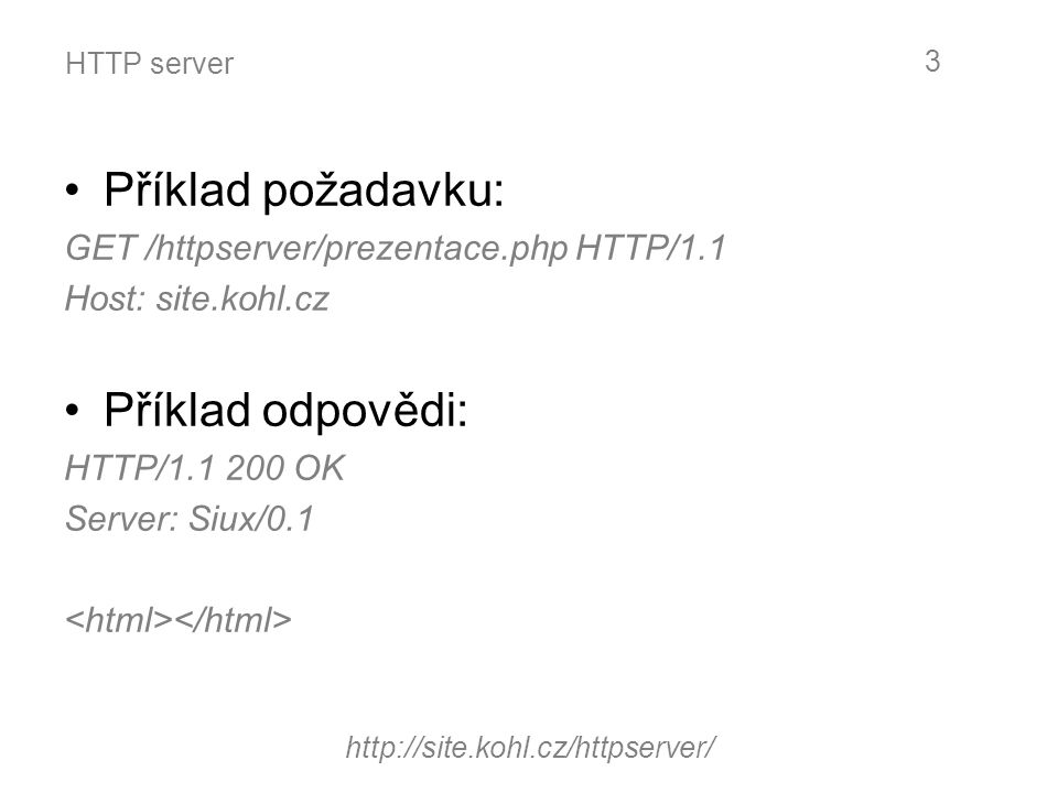 HTTP server Metody požadavku: –GET –HEAD –POST –OPTIONS –PUT –DELETE –TRACE http://site.kohl.cz/httpserver/ 4
