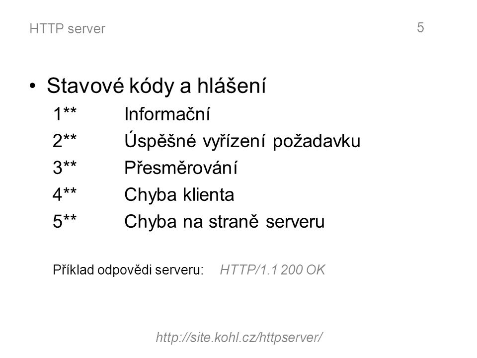 """HTTP server Hlavičky: –If-Modified-Since(""""304 Not Modified ) –Last-Modified –Allow: GET, HEAD –Content-Length –Server http://site.kohl.cz/httpserver/ 6 HTTP"""