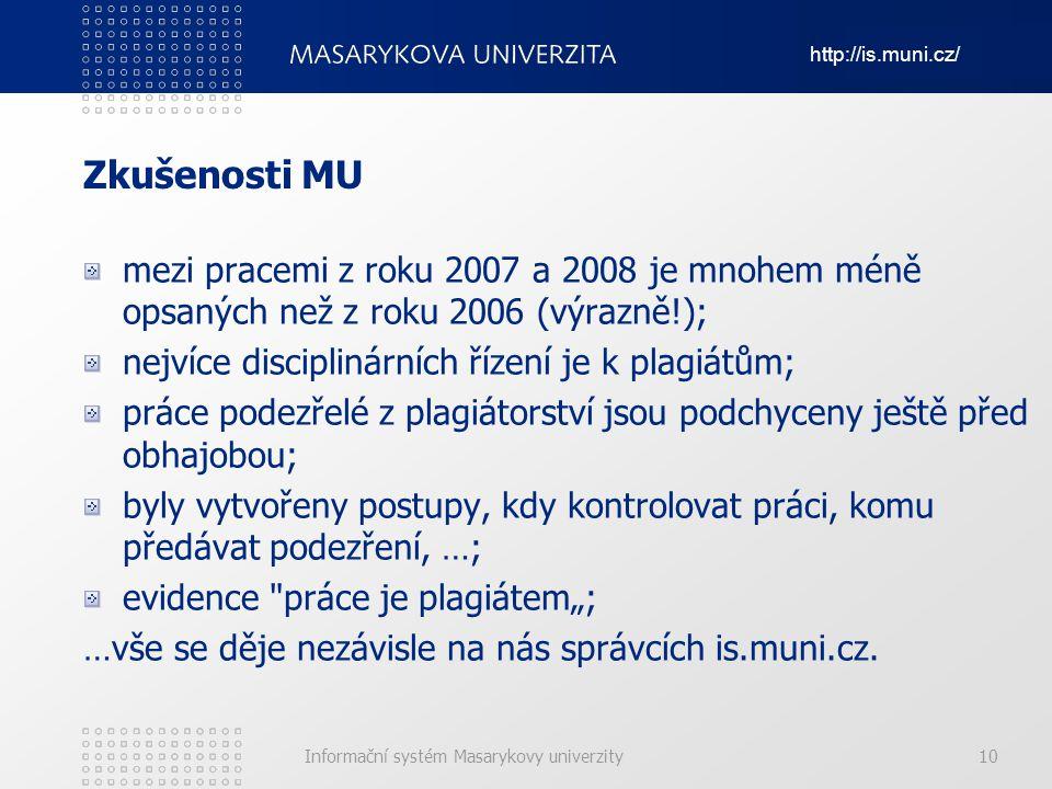 http://is.muni.cz/ Informační systém Masarykovy univerzity Zkušenosti MU mezi pracemi z roku 2007 a 2008 je mnohem méně opsaných než z roku 2006 (výra