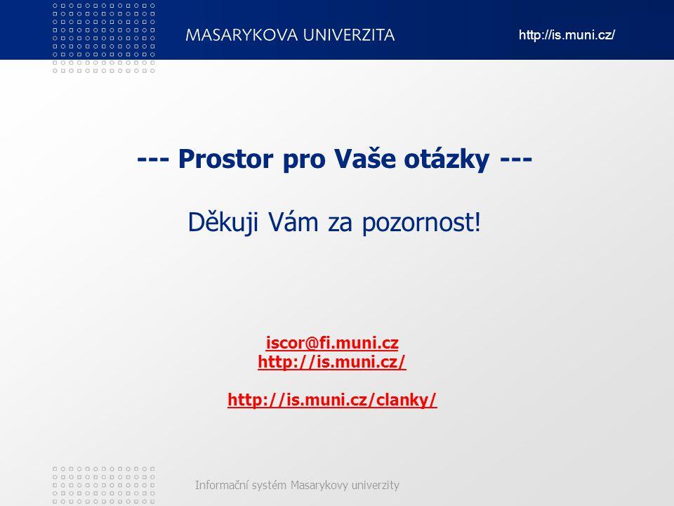 http://is.muni.cz/ Informační systém Masarykovy univerzity --- Prostor pro Vaše otázky --- Děkuji Vám za pozornost! iscor@fi.muni.cz http://is.muni.cz