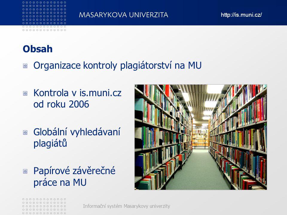 http://is.muni.cz/ Informační systém Masarykovy univerzity Obsah Organizace kontroly plagiátorství na MU Kontrola v is.muni.cz od roku 2006 Globální v