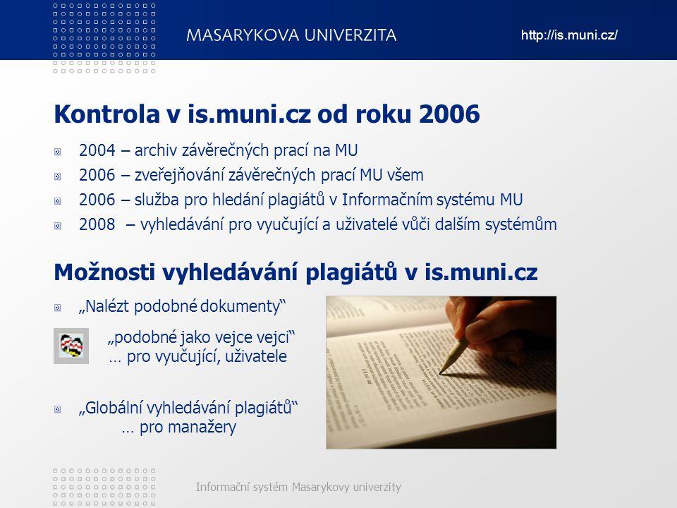 http://is.muni.cz/ Informační systém Masarykovy univerzity Kontrola v is.muni.cz od roku 2006 2004 – archiv závěrečných prací na MU 2006 – zveřejňován