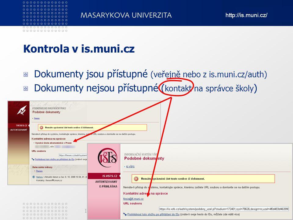 http://is.muni.cz/ Informační systém Masarykovy univerzity Kontrola v is.muni.cz Dokumenty jsou přístupné (veřejně nebo z is.muni.cz/auth) Dokumenty n
