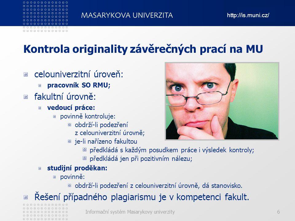 http://is.muni.cz/ Informační systém Masarykovy univerzity Kontrola originality závěrečných prací na MU celouniverzitní úroveň: pracovník SO RMU; faku