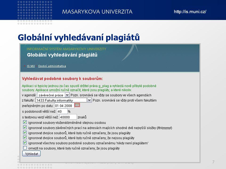 http://is.muni.cz/ Informační systém Masarykovy univerzity Globální vyhledávaní plagiátů 7
