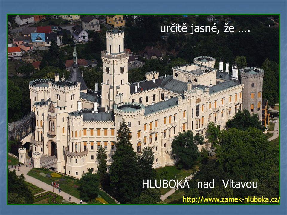HLUBOKÁ nad Vltavou určitě jasné, že …. http://www.zamek-hluboka.cz/