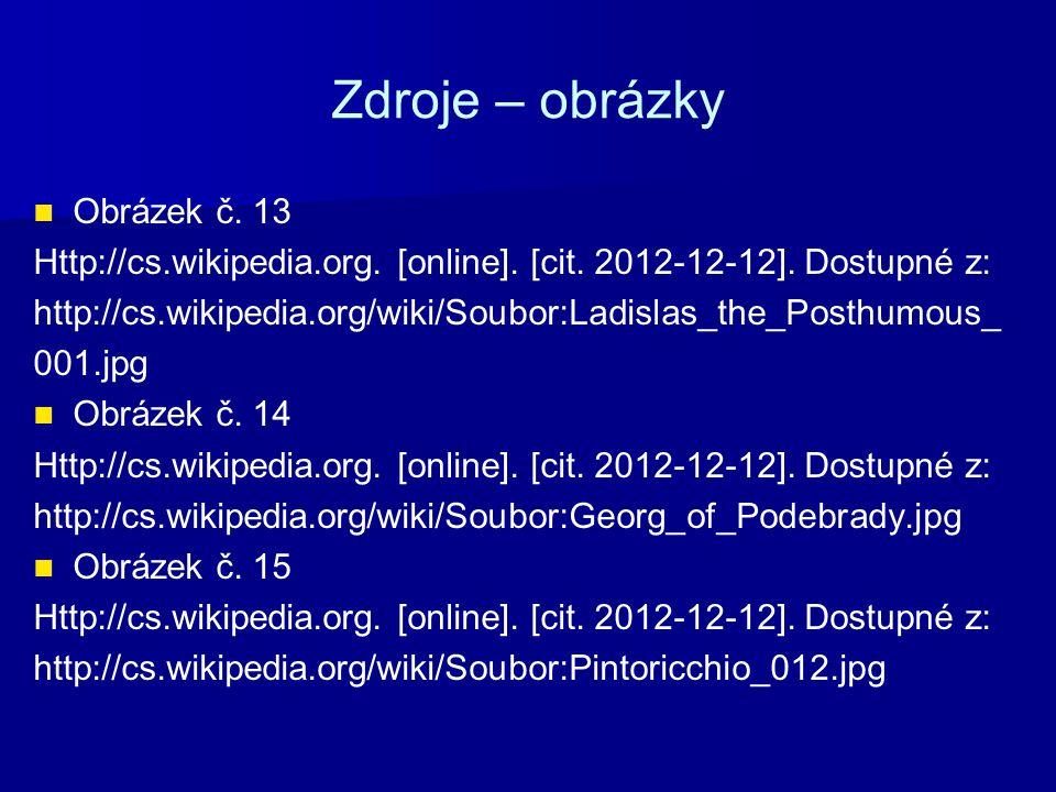 Zdroje – obrázky Obrázek č. 13 Http://cs.wikipedia.org. [online]. [cit. 2012-12-12]. Dostupné z: http://cs.wikipedia.org/wiki/Soubor:Ladislas_the_Post