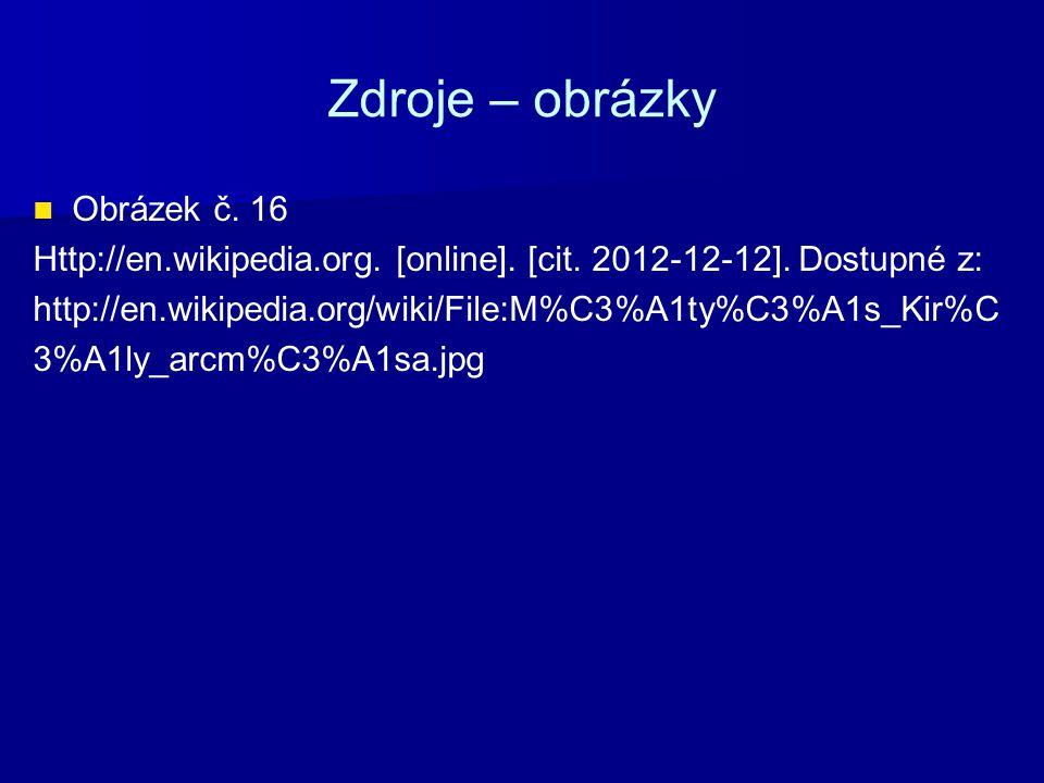Zdroje – obrázky Obrázek č. 16 Http://en.wikipedia.org. [online]. [cit. 2012-12-12]. Dostupné z: http://en.wikipedia.org/wiki/File:M%C3%A1ty%C3%A1s_Ki