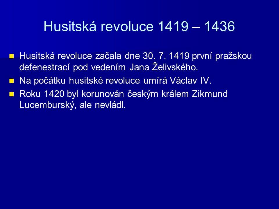 Husitská revoluce 1419 – 1436 Husitská revoluce začala dne 30. 7. 1419 první pražskou defenestrací pod vedením Jana Želivského. Na počátku husitské re