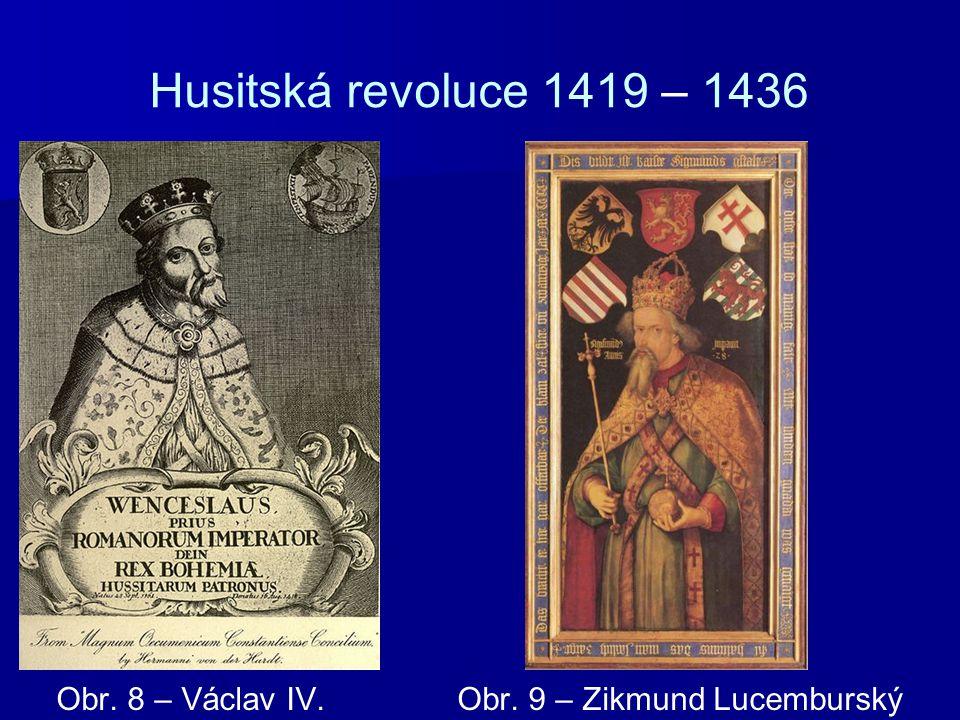 Husitská revoluce 1419 – 1436 Obr. 8 – Václav IV. Obr. 9 – Zikmund Lucemburský