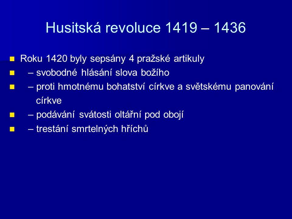 Husitská revoluce 1419 – 1436 Roku 1420 byly sepsány 4 pražské artikuly – svobodné hlásání slova božího – proti hmotnému bohatství církve a světskému