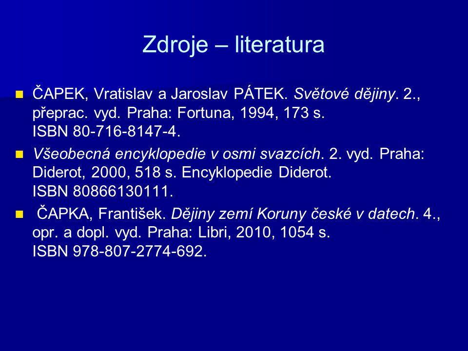 Zdroje – literatura ČAPEK, Vratislav a Jaroslav PÁTEK. Světové dějiny. 2., přeprac. vyd. Praha: Fortuna, 1994, 173 s. ISBN 80-716-8147-4. Všeobecná en