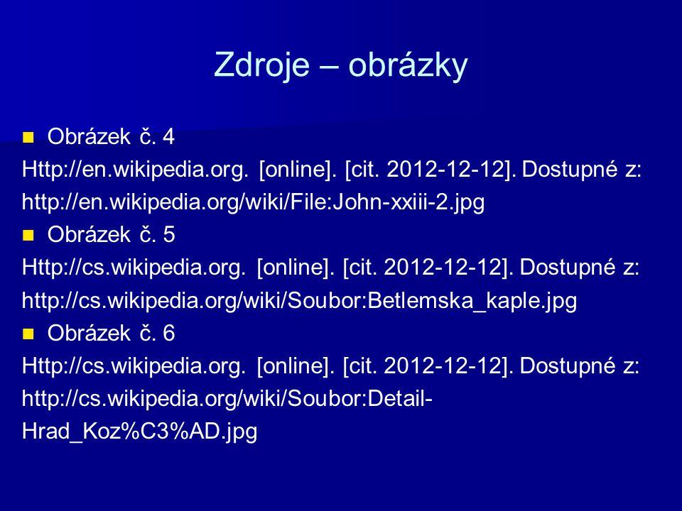 Zdroje – obrázky Obrázek č. 4 Http://en.wikipedia.org. [online]. [cit. 2012-12-12]. Dostupné z: http://en.wikipedia.org/wiki/File:John-xxiii-2.jpg Obr