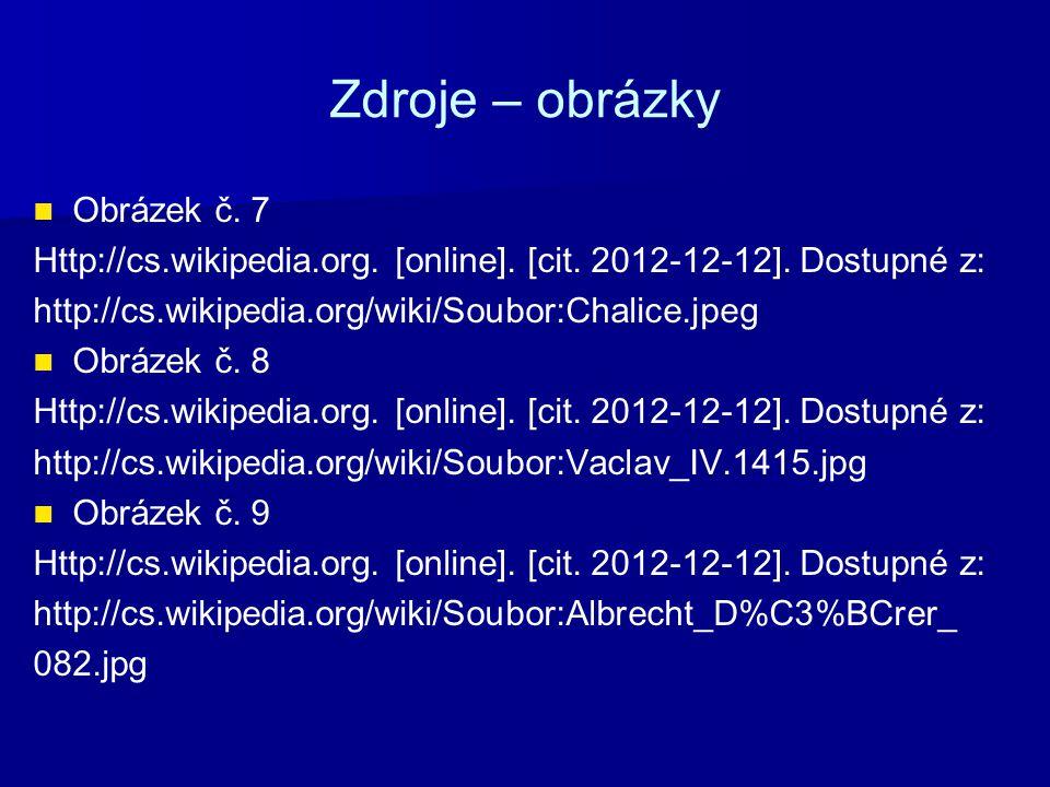 Zdroje – obrázky Obrázek č. 7 Http://cs.wikipedia.org. [online]. [cit. 2012-12-12]. Dostupné z: http://cs.wikipedia.org/wiki/Soubor:Chalice.jpeg Obráz