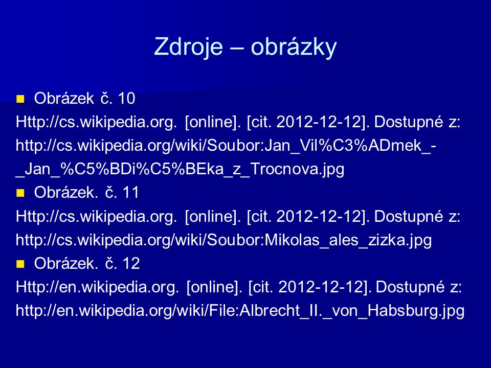 Zdroje – obrázky Obrázek č. 10 Http://cs.wikipedia.org. [online]. [cit. 2012-12-12]. Dostupné z: http://cs.wikipedia.org/wiki/Soubor:Jan_Vil%C3%ADmek_