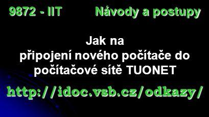 Jak na zaregistrování počítače na kolejích VŠB-TUO http://idoc.vsb.cz/odkazy/ Návody a postupy 9872 - IIT