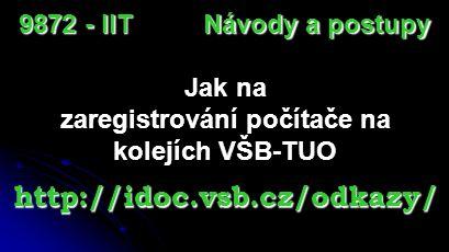 CELOŠKOLSKÁ PRACOVNA GRAFICKÝCH A VÝPOČETNÍCH STANIC (CAD/CAM a FEM syst.) 25 pracovních míst - A1032 Učebna A1032 9872 - IIT http://ucebny.vsb.cz
