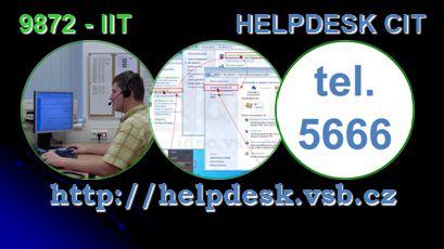 HELPDESKOVÉ PRACOVIŠTĚ PODPORY SLUŽEB ÚTVARU CIT (9870) http://helpdesk.vsb.cz HELPDESK CIT 9872 - IIT