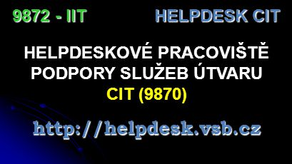 HELPDESK CIT HELPDESKOVÉ PRACOVIŠTĚ Webové rozhraní: idesk.vsb.cz Kontaktní telefon: 59 732 5666 http://helpdesk.vsb.cz