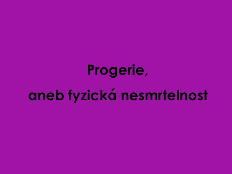Progerie, aneb fyzická nesmrtelnost