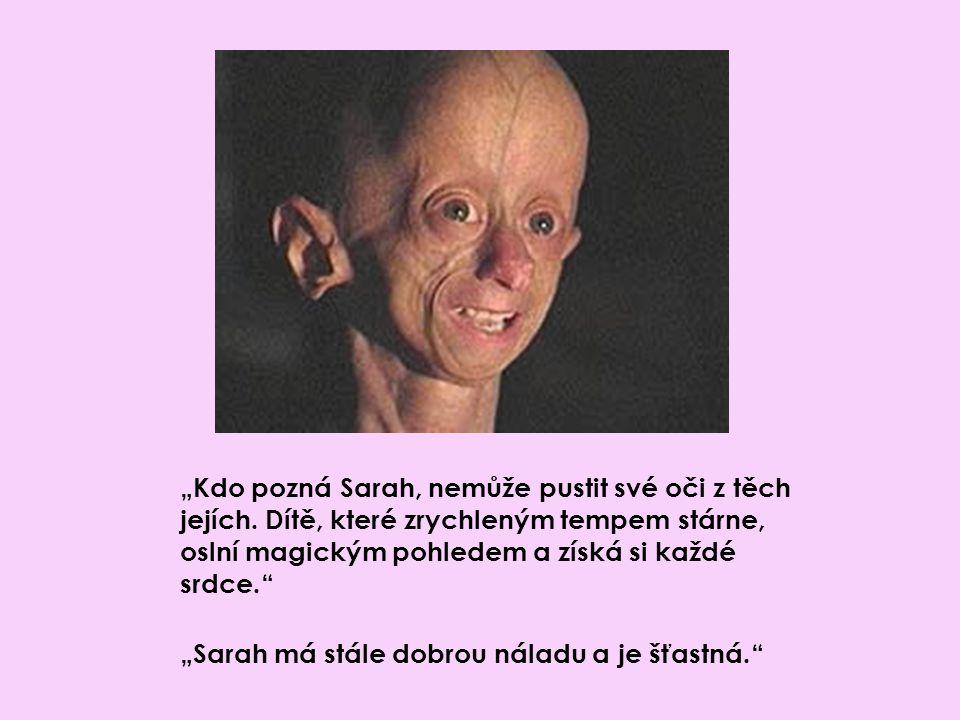 """""""Kdo pozná Sarah, nemůže pustit své oči z těch jejích. Dítě, které zrychleným tempem stárne, oslní magickým pohledem a získá si každé srdce."""" """"Sarah m"""