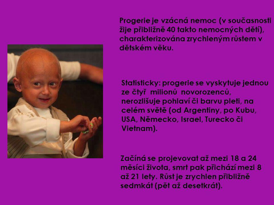 Progerie je vzácná nemoc (v současnosti žije přibližně 40 takto nemocných dětí), charakterizována zrychleným růstem v dětském věku. Statisticky: proge