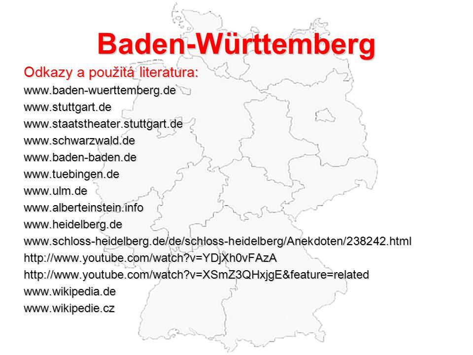 Baden-Württemberg Odkazy a použitá literatura: www.baden-wuerttemberg.dewww.stuttgart.dewww.staatstheater.stuttgart.dewww.schwarzwald.dewww.baden-baden.dewww.tuebingen.dewww.ulm.dewww.alberteinstein.infowww.heidelberg.dewww.schloss-heidelberg.de/de/schloss-heidelberg/Anekdoten/238242.htmlhttp://www.youtube.com/watch?v=YDjXh0vFAzAhttp://www.youtube.com/watch?v=XSmZ3QHxjgE&feature=relatedwww.wikipedia.dewww.wikipedie.cz