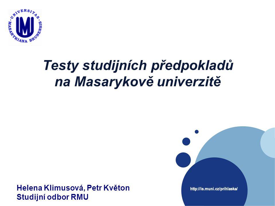 http://is.muni.cz/prihlaska/ Testy studijních předpokladů na Masarykově univerzitě Helena Klimusová, Petr Květon Studijní odbor RMU