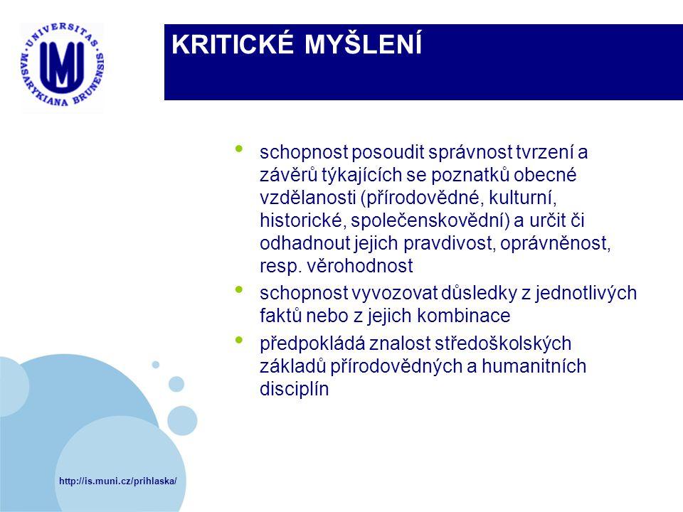 http://is.muni.cz/prihlaska/ KRITICKÉ MYŠLENÍ schopnost posoudit správnost tvrzení a závěrů týkajících se poznatků obecné vzdělanosti (přírodovědné, k